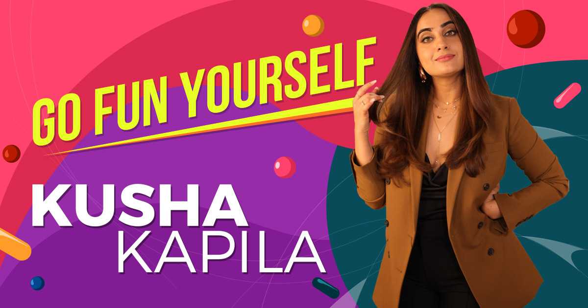 Go Fun Yourself says Kusha Kapila